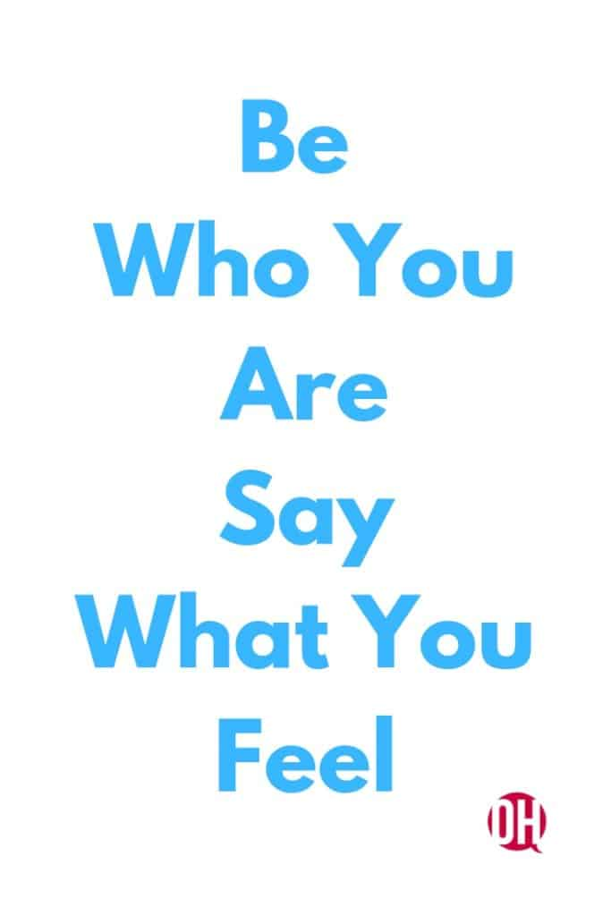 Be Who You Are Say What You Feel Inspirational Quote