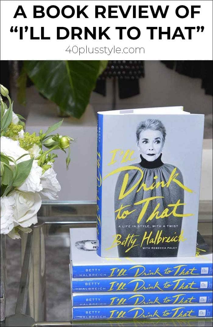 A life in fashion with Betty Halbreich - a book review of I'll drink to that | 40plusstyle.com