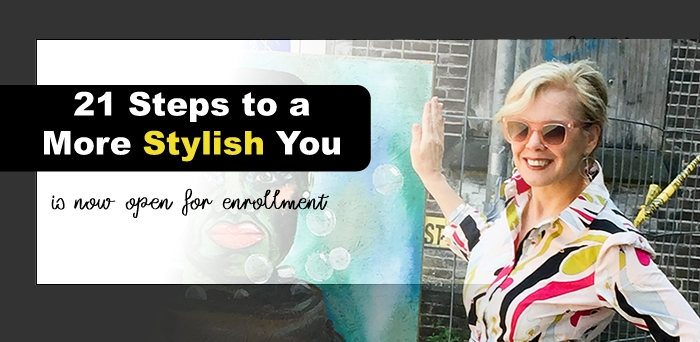 Now Open For Enrollment: 21 Steps to a More Stylish You | 40plusstyle.com