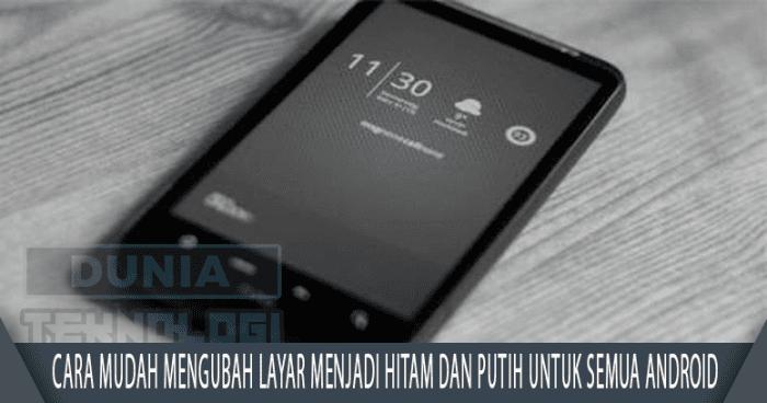 Cara mudah mengubah layar menjadi hitam dan putih untuk semua Android