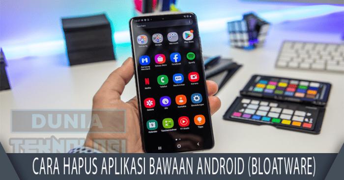 Cara Hapus Aplikasi Bawaan Android (Bloatware)