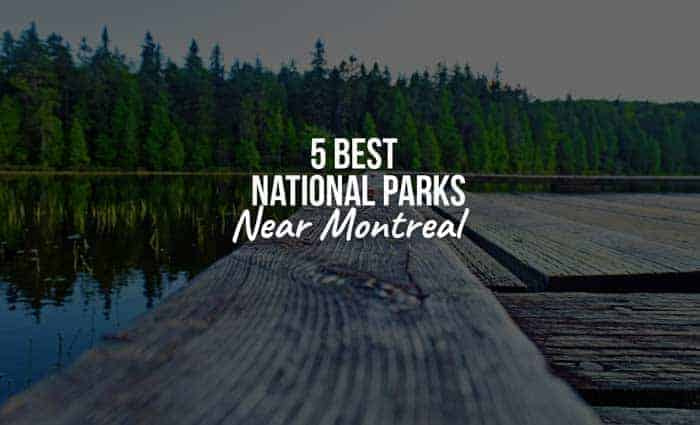 5 Best National Parks Near Montreal