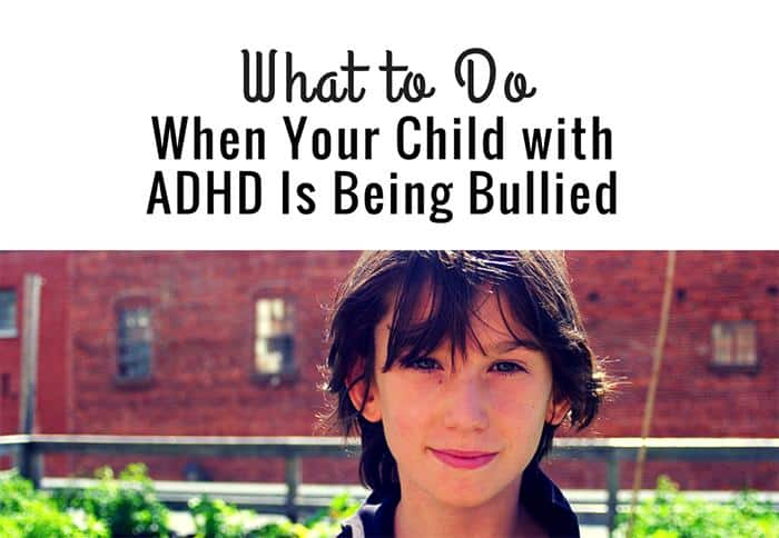 What to Do When Your Child with ADHD Is Being Bullied
