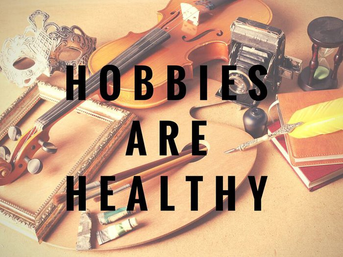 HOBBIES ARE HEALTHY