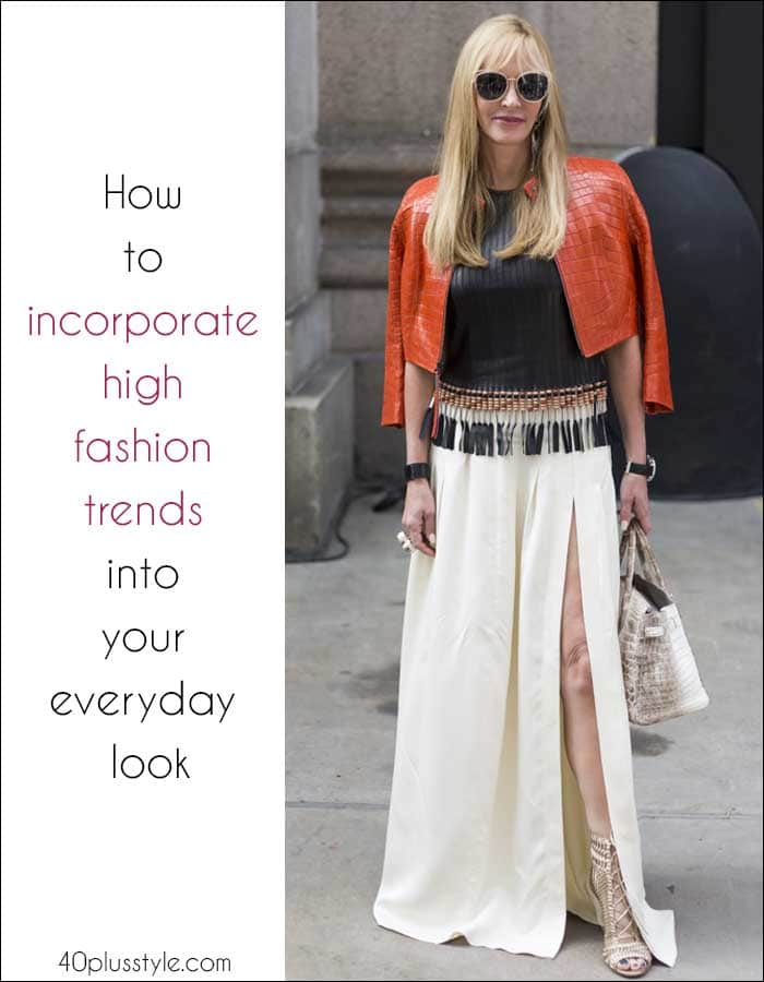 How to incorporate high fashion trends into your everyday look | 40plusstyle.com