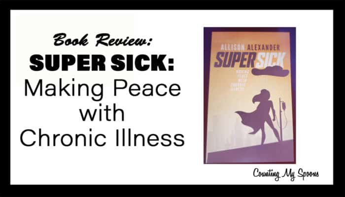 Super Sick: Making Peace with Chronic Illness
