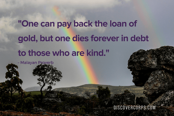 Quotes About Volunteering -One can pay back the loan of gold, but one dies forever in debt to those who are kind.-