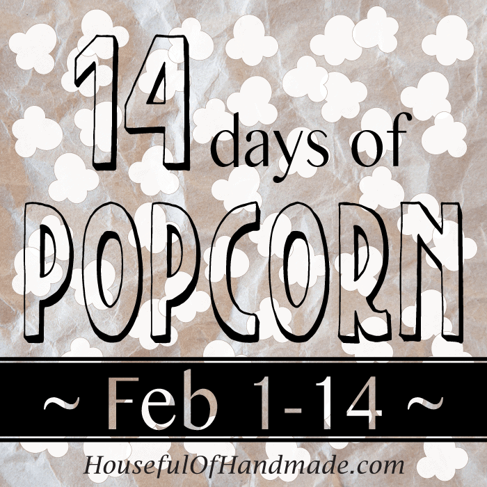 If you need some love this month, I will be sharing it with a new popcorn recipe every day until Valentine's Day! Join me for 14 days of popcorn at HousefulOfHandmade.com