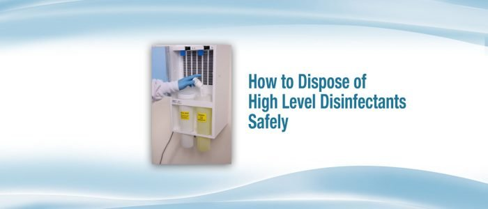 How to Dispose of High Level Disinfectants Safely