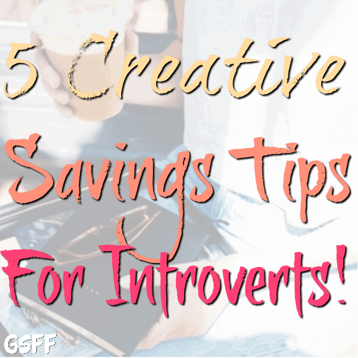 Creative Savings Tips For Introverts!