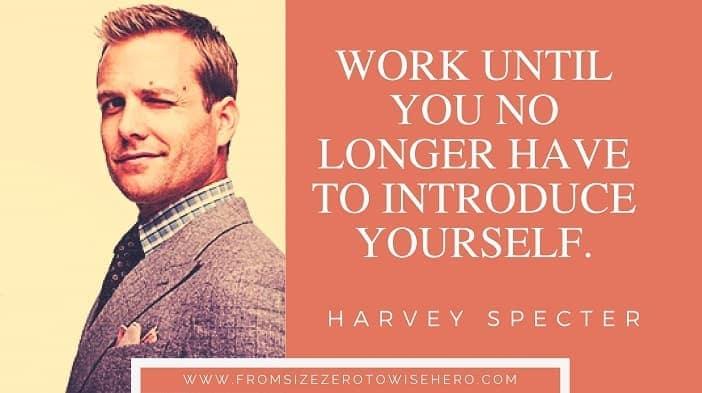 """Harvey Specter Quote, """"WORKUNTILYOUNOLONGERHAVETOINTRODUCEYOURSELF""""."""