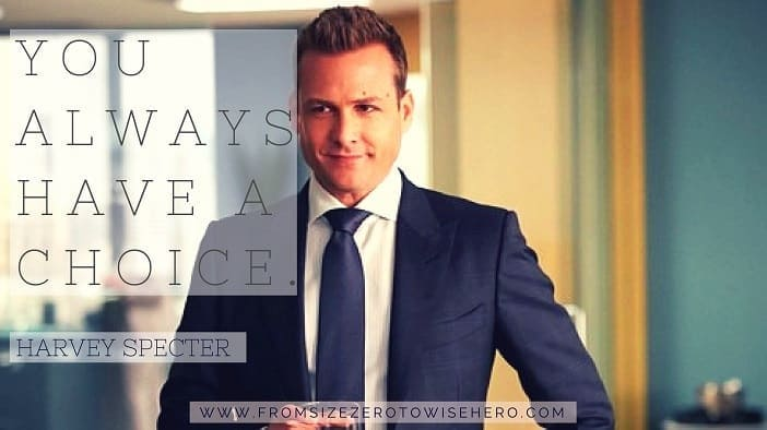"""Harvey Specter Quote, """"YOU ALWAYS HAVE A CHOICE""""."""
