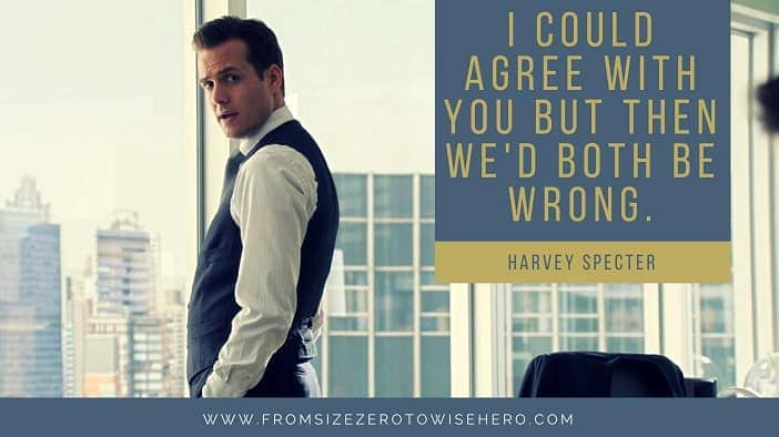 """Harvey Specter Quote, """"I COULD AGREE WITH YOU BUT THEN WE'D BOTH BE WRONG""""."""