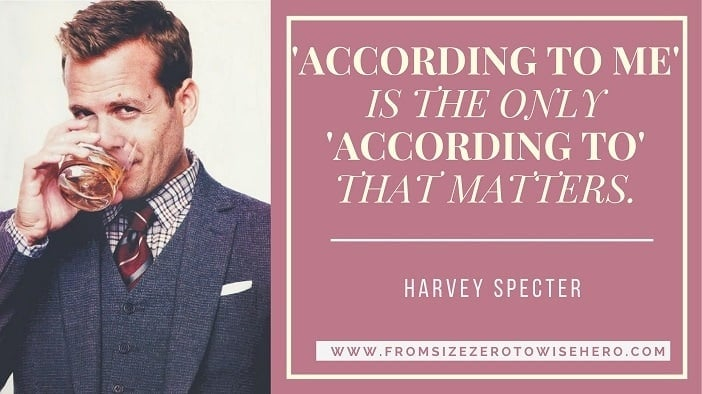 """Harvey Specter Quote, """"ACCORDING TO ME'IS THE ONLY'ACCORDING TO'THAT MATTERS""""."""