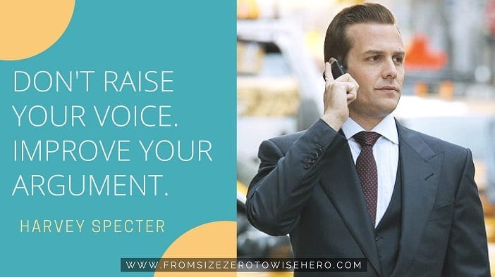 """Harvey Specter Quote, """"DON'TRAISEYOURVOICE.IMPROVEYOURARGUMENT""""."""