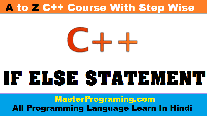 IF ELSE STATEMENT IN C PLUS PLUS IN HINDI