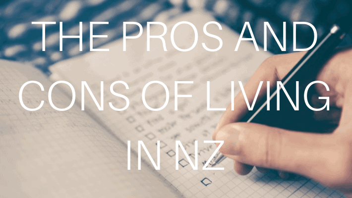 PROS AND CONS OF LIVING IN NEW ZEALAND