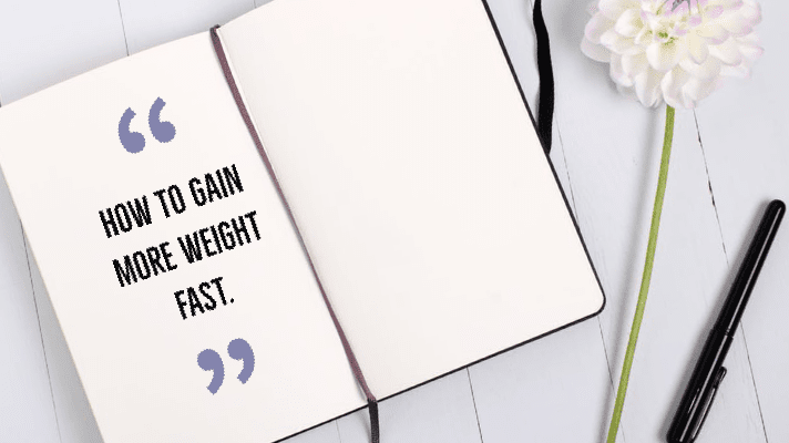 How to gain weight fast in three weeks.