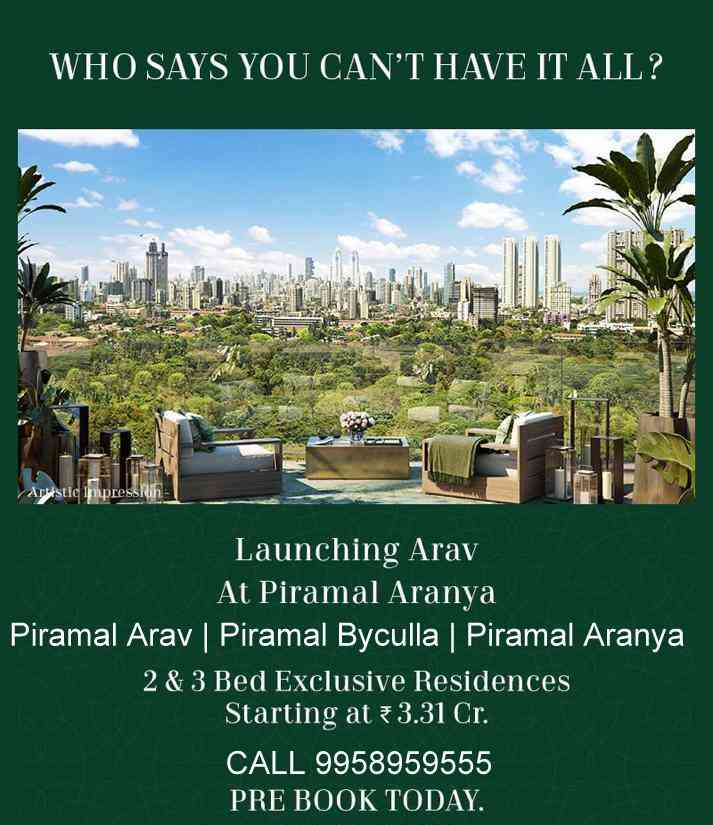 You can have it all at our newest tower Arav at Piramal Aranya, Byculla. Luxurious 2&3 Bed Residences starting from INR 3.31 Cr. Pre-Book Today! MahaRERA # Piramal Aranya – Wing B : P51900018039 | https://maharera.mahaonline.gov.in