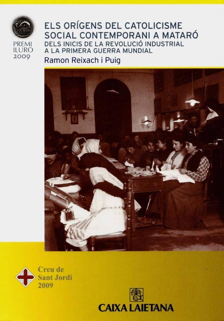 Els Orígens Del Catolicisme Social Contemporani A Mataró. Dels Inicis De La Revolució Industrial A La Primera Guerra Mundial
