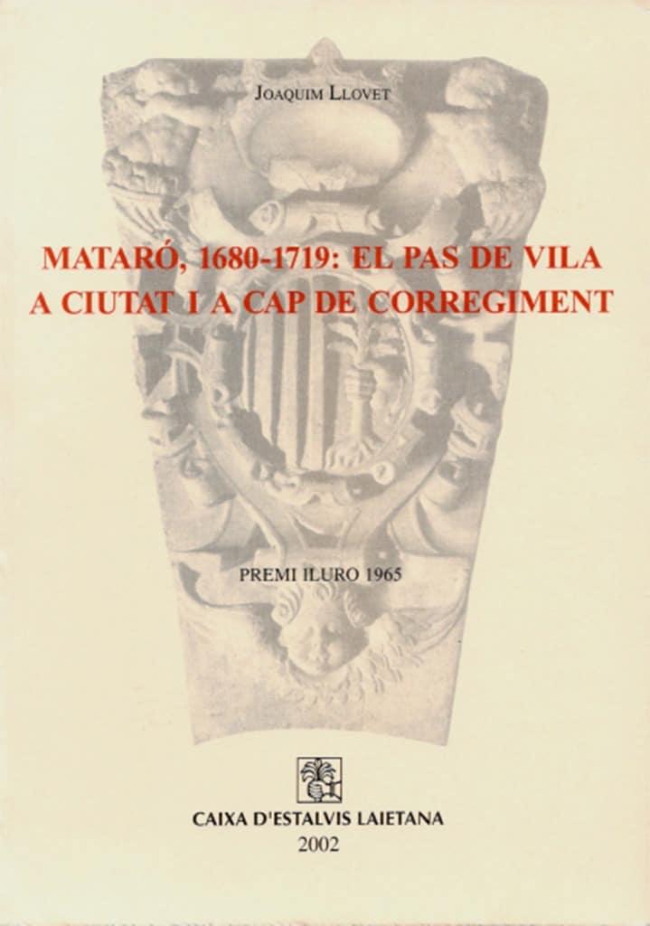 Mataró, 1680-1719: El Pas De Vila A Ciutat I Cap De Corregiment (2a Edició)