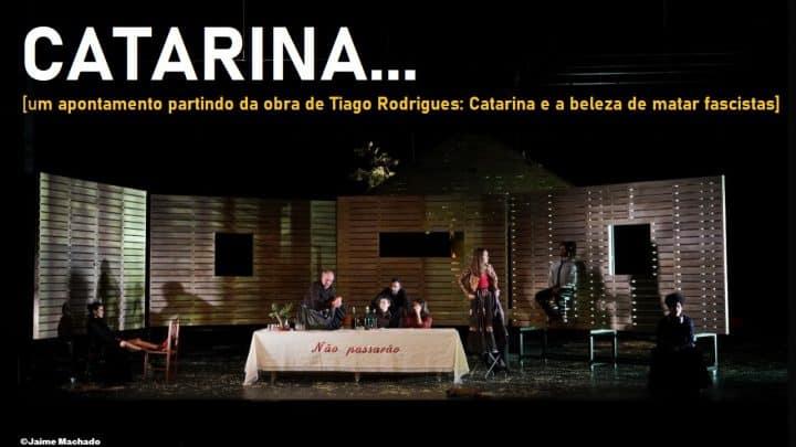 Catarina... [um apontamento partindo da obra de Tiago Rodrigues] Artes & contextos Catarina e a Beleza de Matar Fascistas FI V2