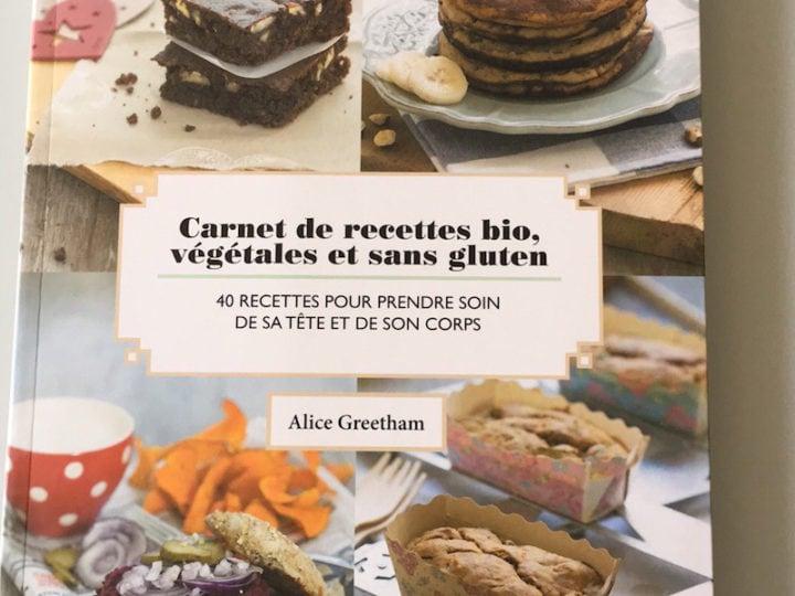 Carnet de recettes bio, végétales et sans gluten d'Alice Greetham
