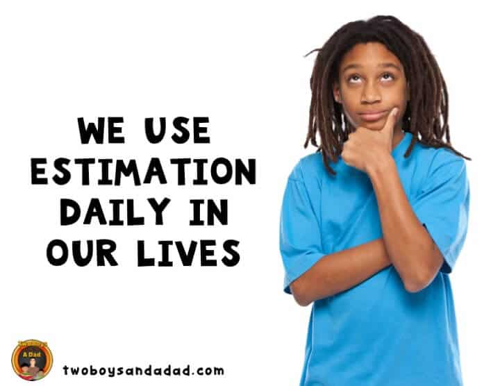 We use estimation in our daily lives.