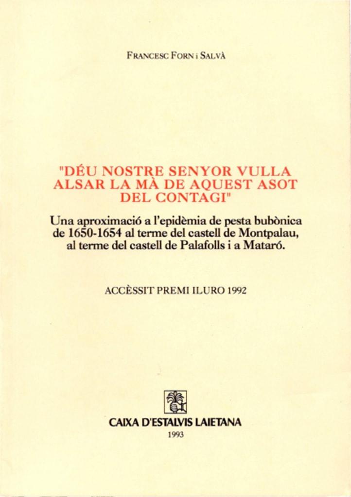 """""""Déu Nostre Senyor vulla alsar la mà de aquest asot del contagi"""" (una aproximació a l'epidèmia de pesta bubònica de 1650-1654 al terme del castell de Montpalau, al terme del castell de Palafolls i a Mataró)"""