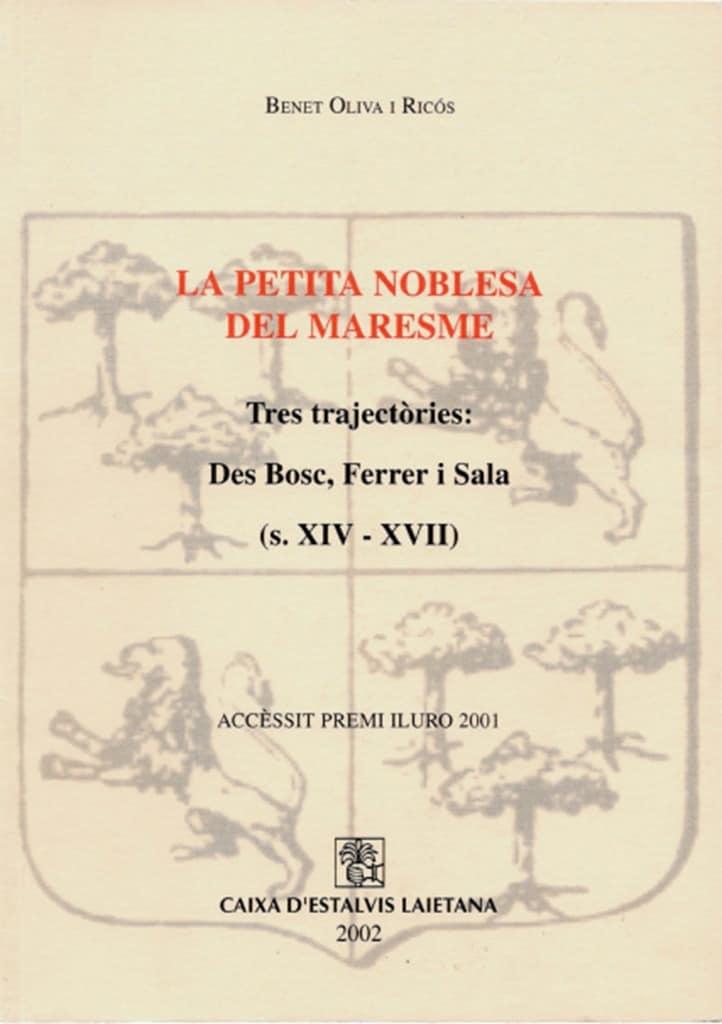 La Petita Noblesa Del Maresme. Tres Trajectòries: Des Bosc, Ferrer I Sala (s. XIV-XVII)