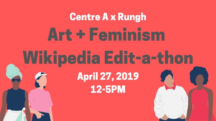 Art + Feminism Wikipedia Edit-a-thon - Centre A & Rungh