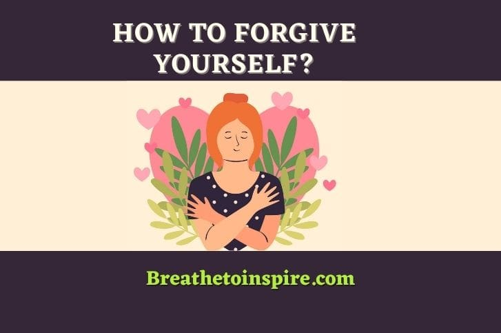 Self-forgiveness: A complete guide on How to forgive yourself