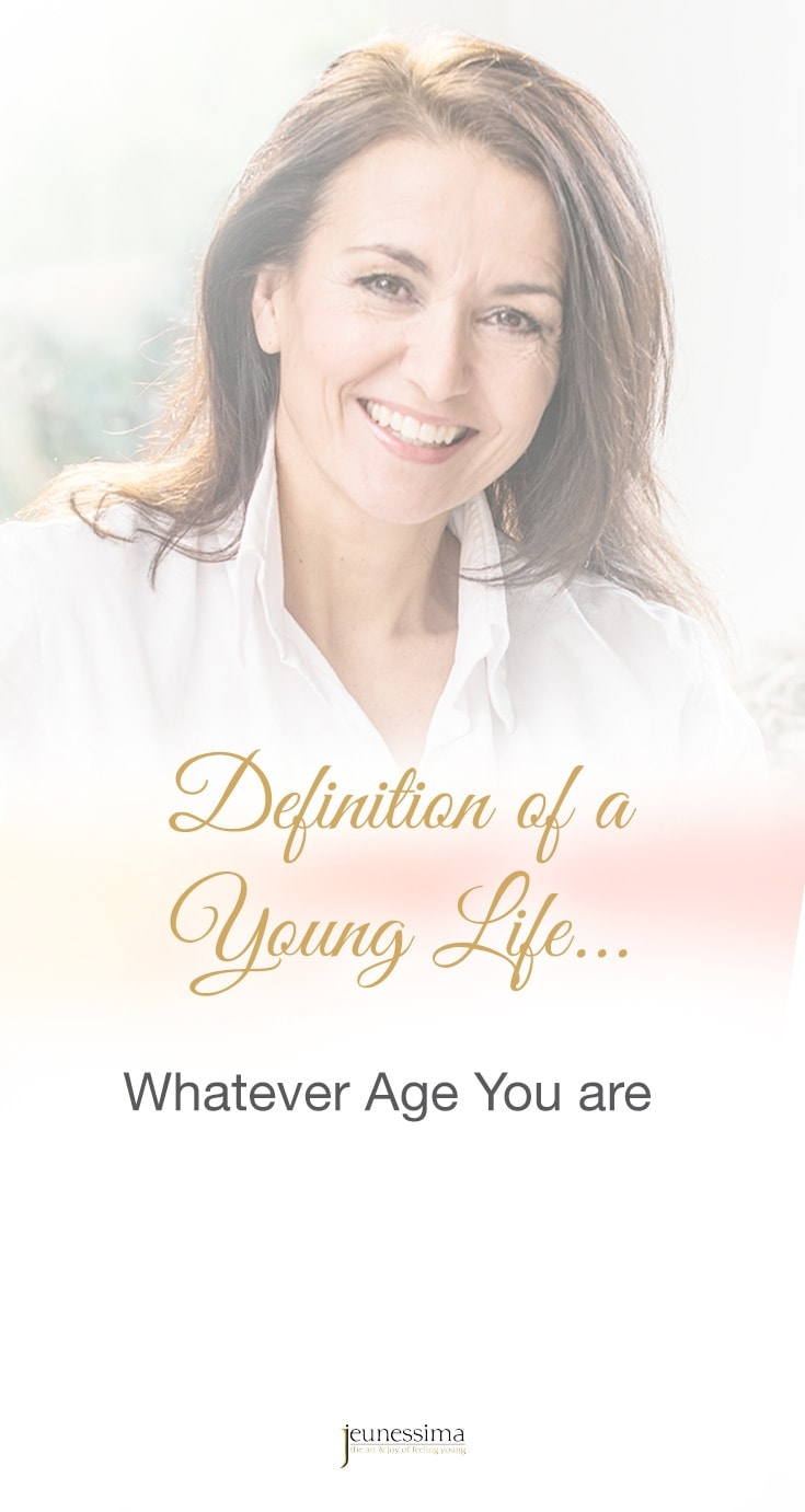 As the creator of Jeunessima I have been often asked what I understand by 'being young', 'being ageless'. Here is my definition … and yes, it applies to any age