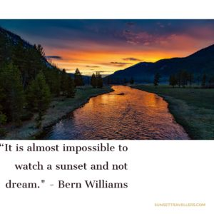 It's almost impossible to watch a sunset and not to dream. - Bern Williams