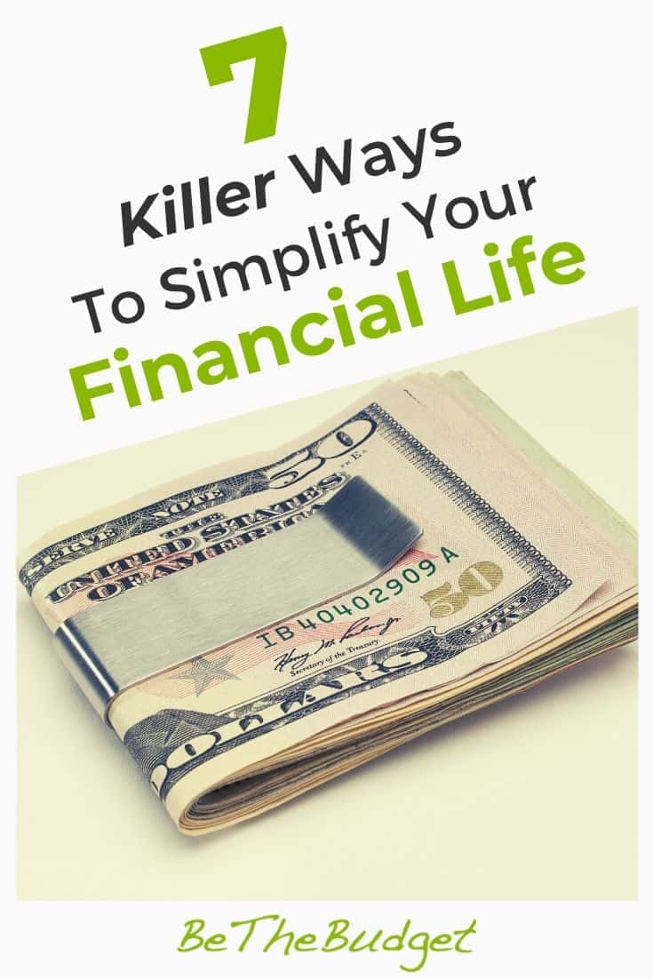 7 Killer Ways To Simplify Your Financial Life | Be The Budget