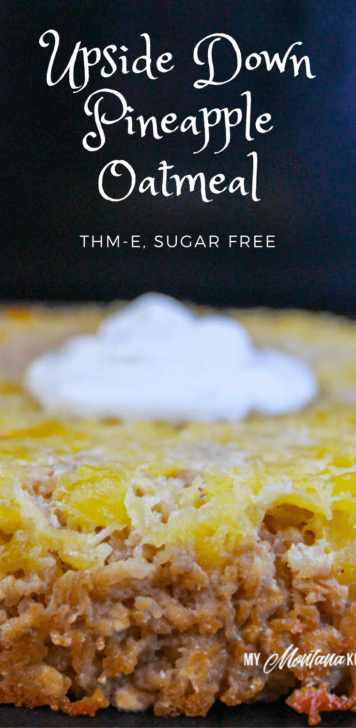 Pineapple Upside Down Oatmeal (Sugar Free, THM-E) #bakedoatmeal #pineapple #thm #sugarfree #breakfast #oatmeal #trimhealthymama #thme