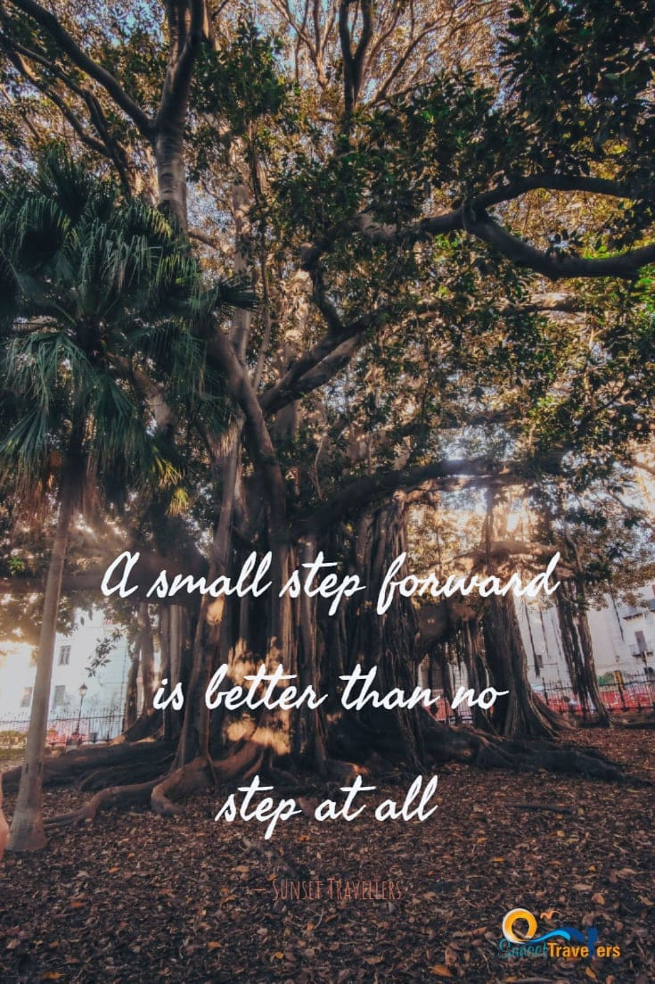 Best Quotes To Get You Out And Explore The World - 'A small step forward is better than no step at all.' - Sunset Travellers
