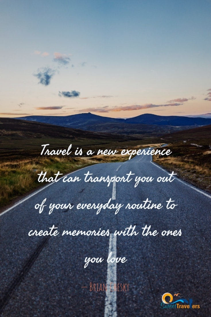 'Travel is a new experience that can transport you out of your everyday routine to create memories with the ones you love.' - Brian Chesky