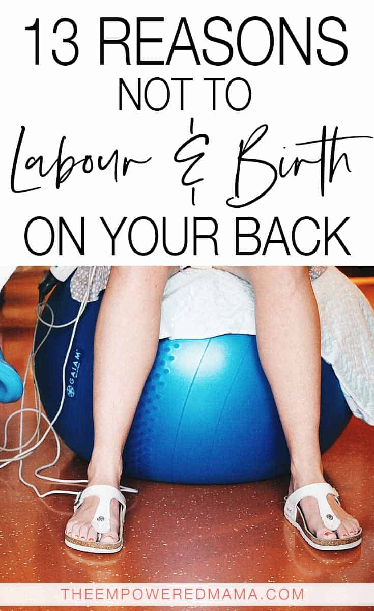 You've seen the movies where the Mama is giving birth while laying down and legs up, but there are reasons why you shouldn't labour and birth on your back. Learn why being on your back isn't the best position for labour and birth, and what you can do instead.