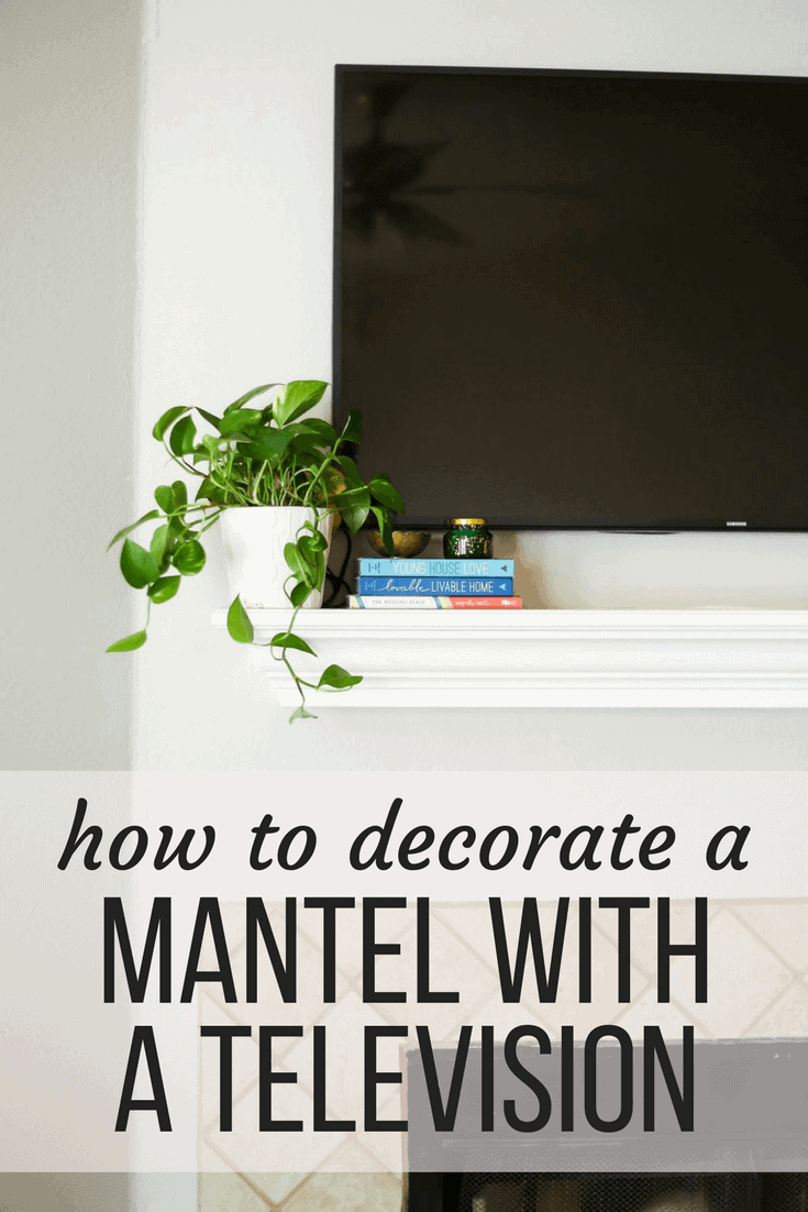 How to decorate a mantel when you have to hang your television above it - tips and tricks for keeping it looking nice