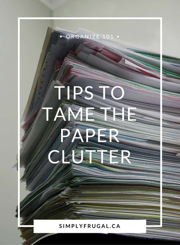 Tips to tame the paper clutter. Paper clutter organization