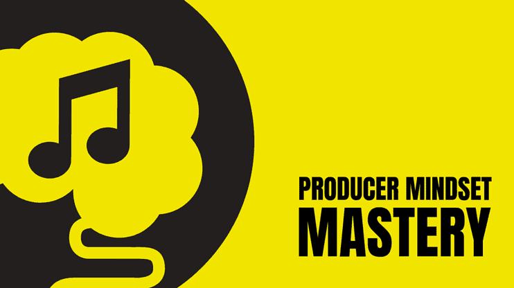 Producer Mindset Mastery