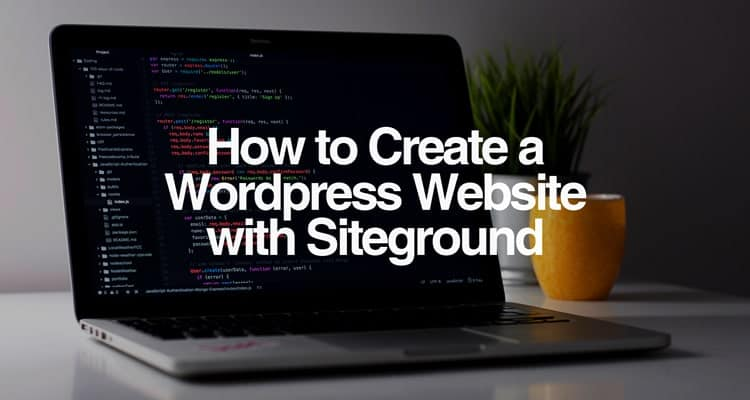 How to create a wordpress website with siteground, step-by-step guide