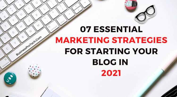 best marketing strategies for starting blog in 2021
