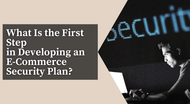 first-steps-in-developing-an-e-commerce-security-plan