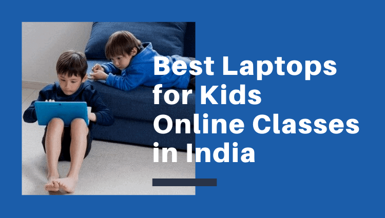 Best Laptop for Kids Online classes in India
