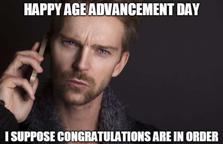 age advancement day birthday meme