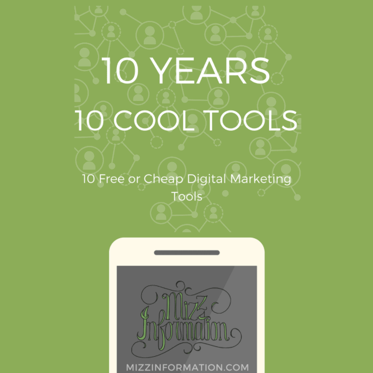 10 years of Mizz Information…and 10 free or cheap digital marketing tools