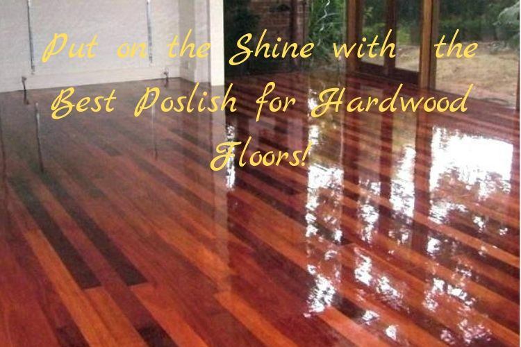 Top 5 Best Hardwood Floor Polish Products For Your Home