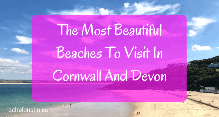 The Most Beautiful Beaches To Visit In Cornwall And Devon